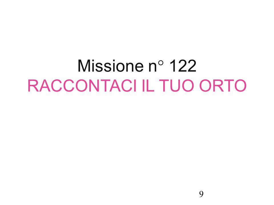 Missione n° 122 RACCONTACI IL TUO ORTO