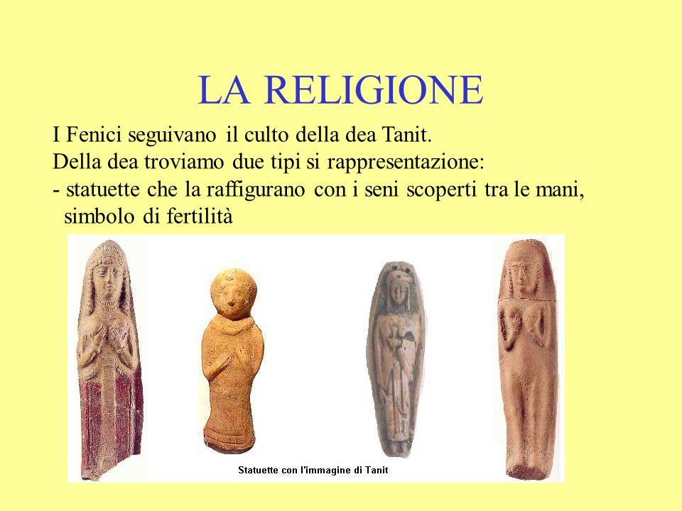 LA RELIGIONE I Fenici seguivano il culto della dea Tanit.
