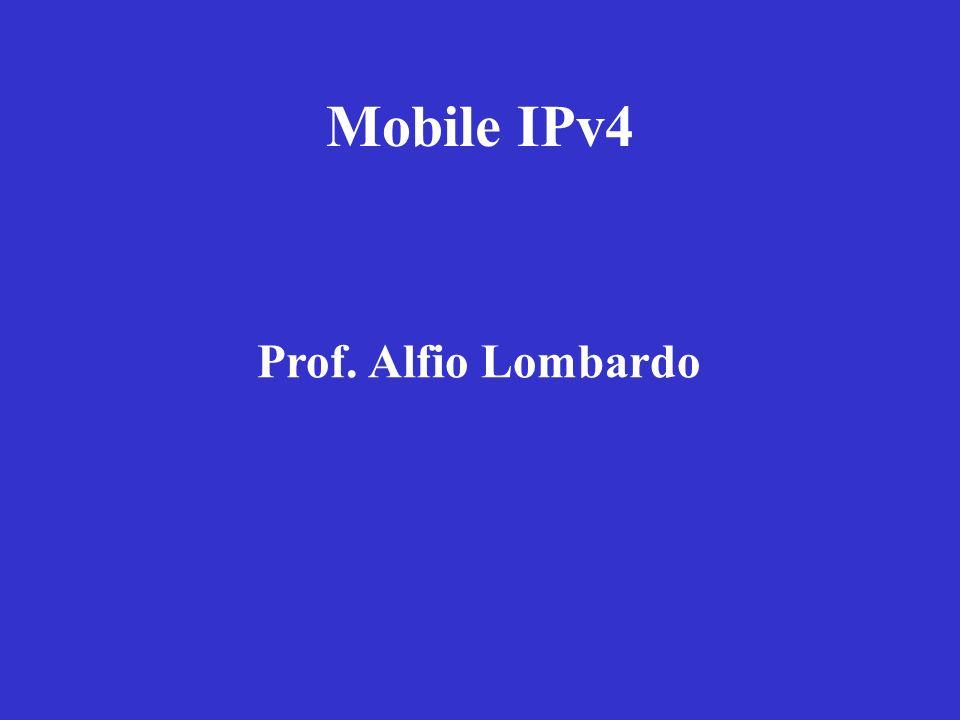 Mobile IPv4 Prof. Alfio Lombardo