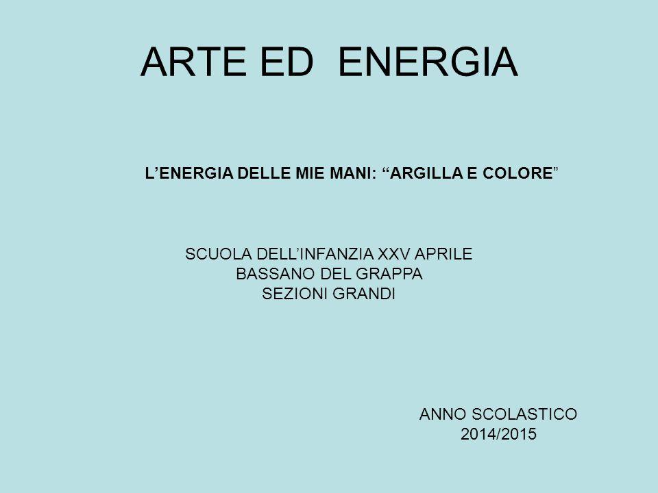 ARTE ED ENERGIA L'ENERGIA DELLE MIE MANI: ARGILLA E COLORE
