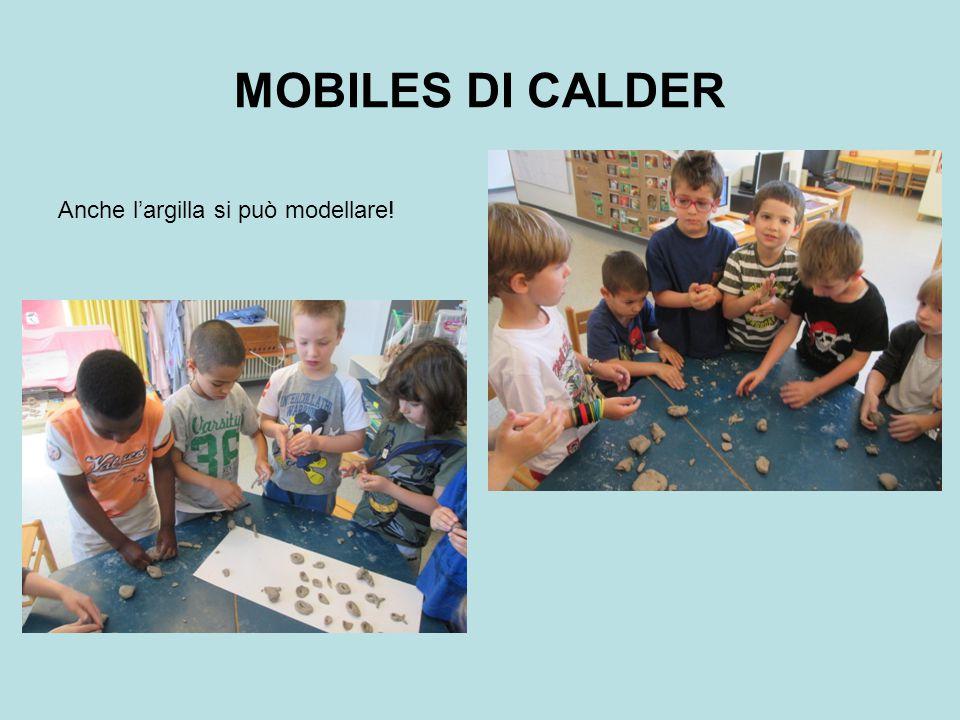 MOBILES DI CALDER Anche l'argilla si può modellare!