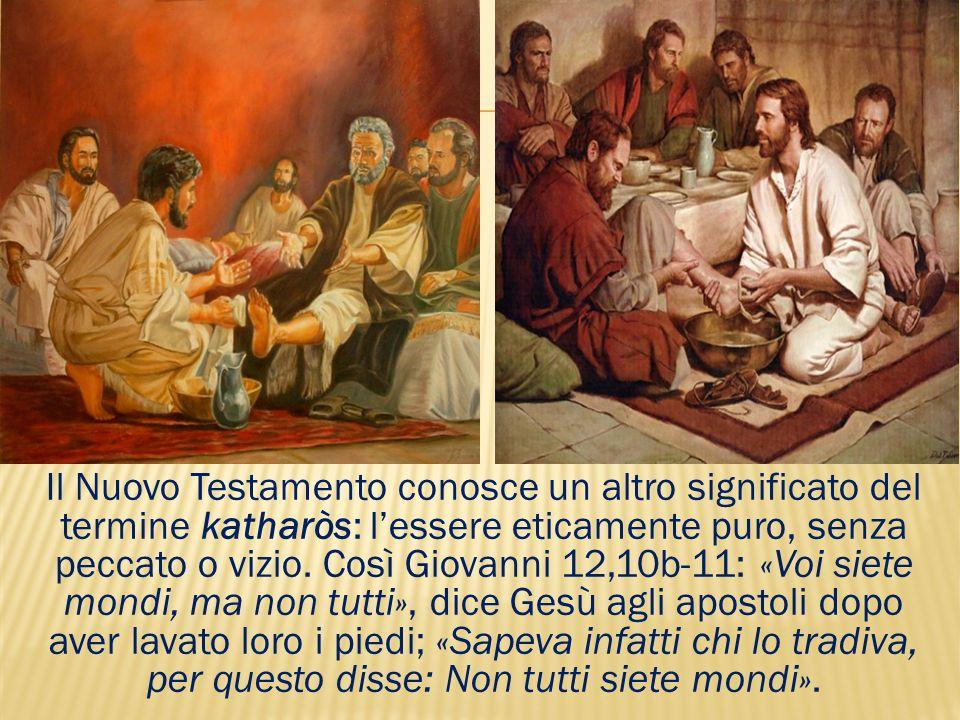 Il Nuovo Testamento conosce un altro significato del termine katharòs: l'essere eticamente puro, senza peccato o vizio.