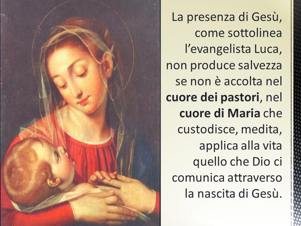 La presenza di Gesù, come sottolinea l'evangelista Luca, non produce salvezza se non è accolta nel cuore dei pastori, nel cuore di Maria che custodisce, medita, applica alla vita quello che Dio ci comunica attraverso la nascita di Gesù.