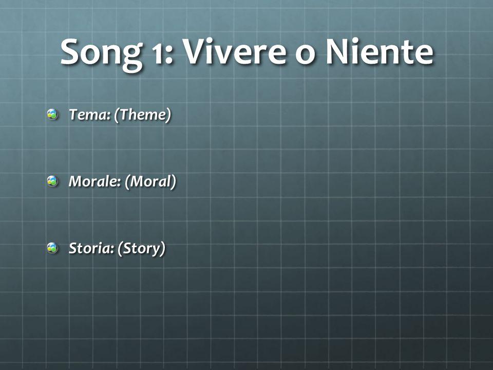 Song 1: Vivere o Niente Tema: (Theme) Morale: (Moral) Storia: (Story)