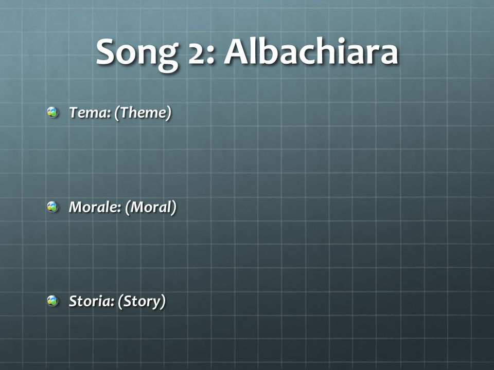 Song 2: Albachiara Tema: (Theme) Morale: (Moral) Storia: (Story)