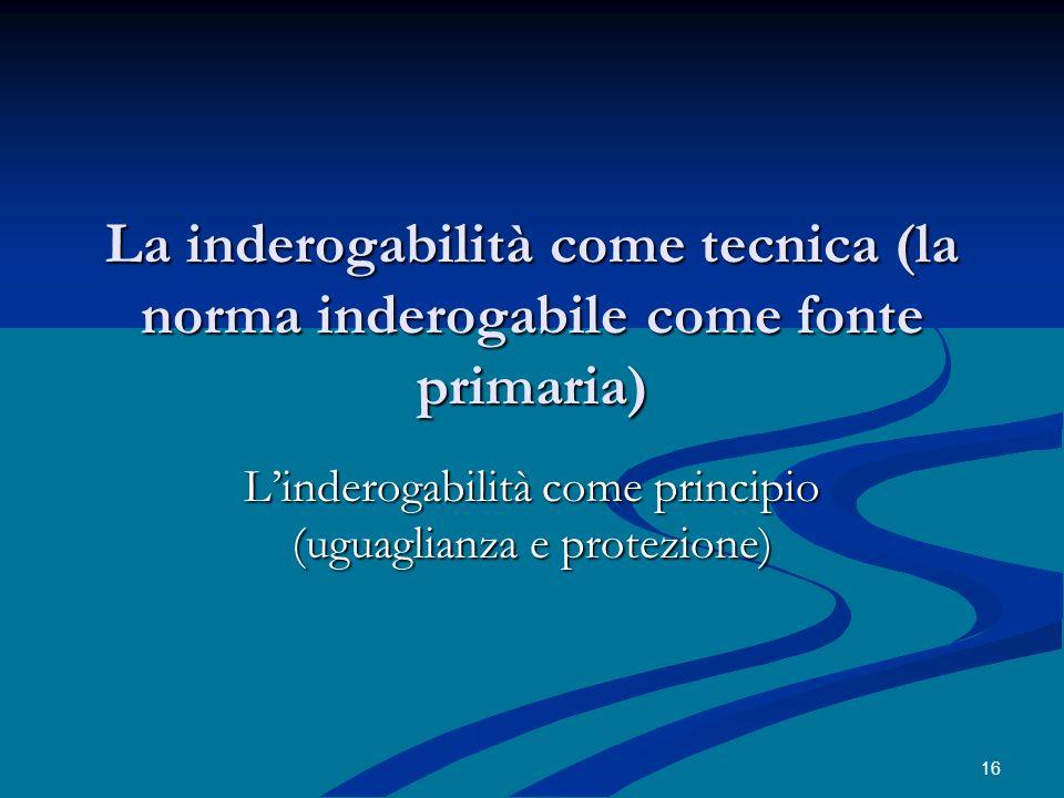 L'inderogabilità come principio (uguaglianza e protezione)