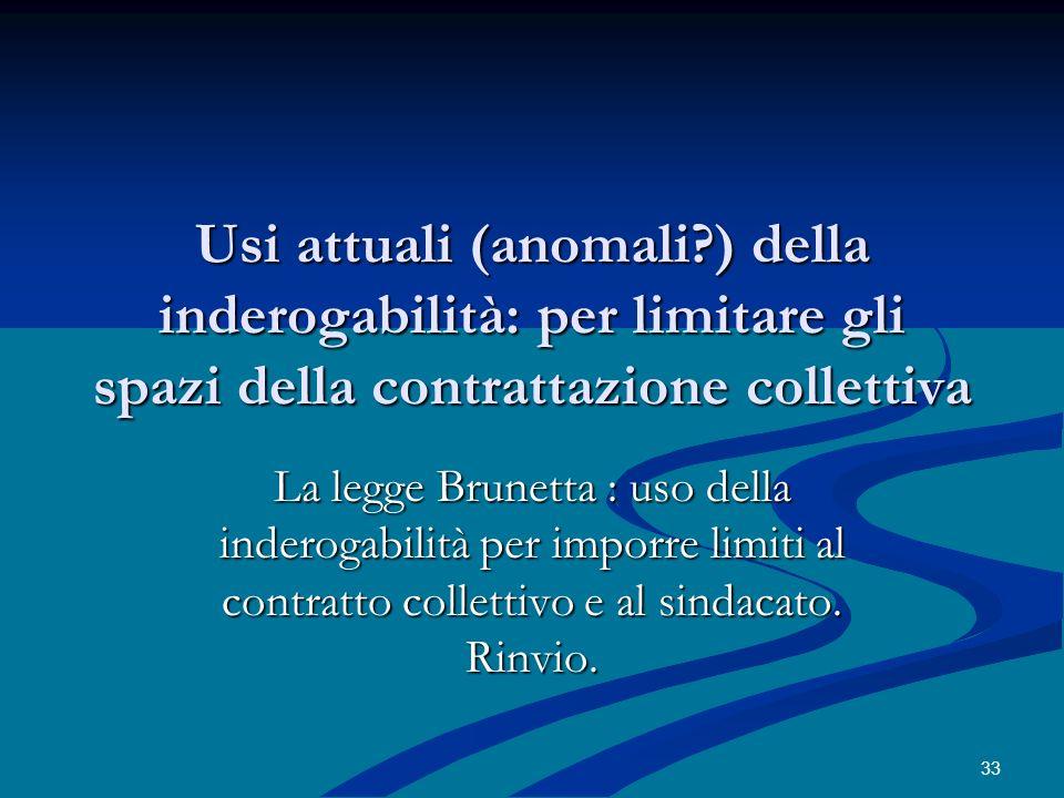 Usi attuali (anomali ) della inderogabilità: per limitare gli spazi della contrattazione collettiva