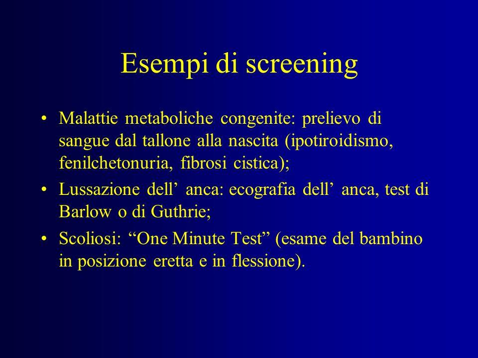 Esempi di screening Malattie metaboliche congenite: prelievo di sangue dal tallone alla nascita (ipotiroidismo, fenilchetonuria, fibrosi cistica);
