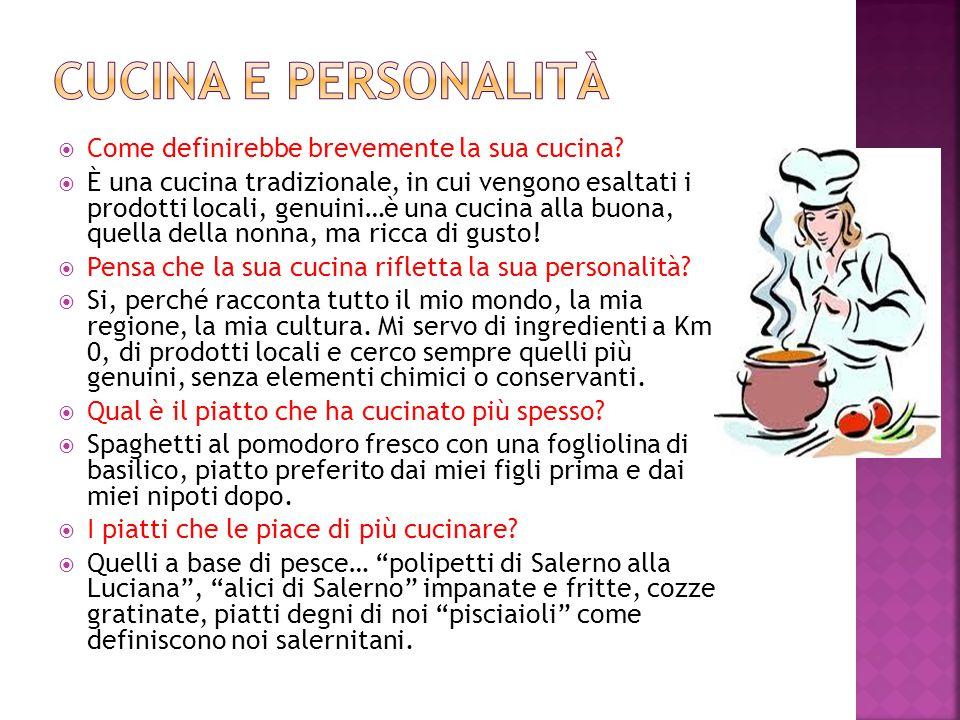 Cucina e personalità Come definirebbe brevemente la sua cucina