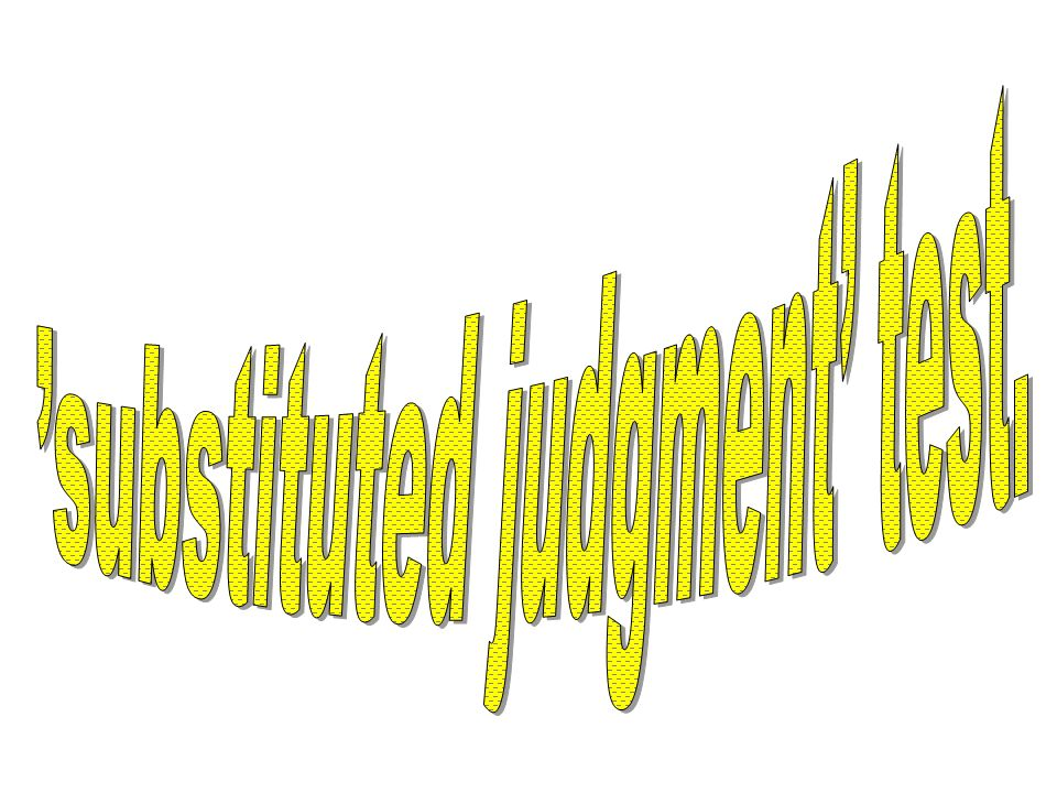 'substituted judgment' test.