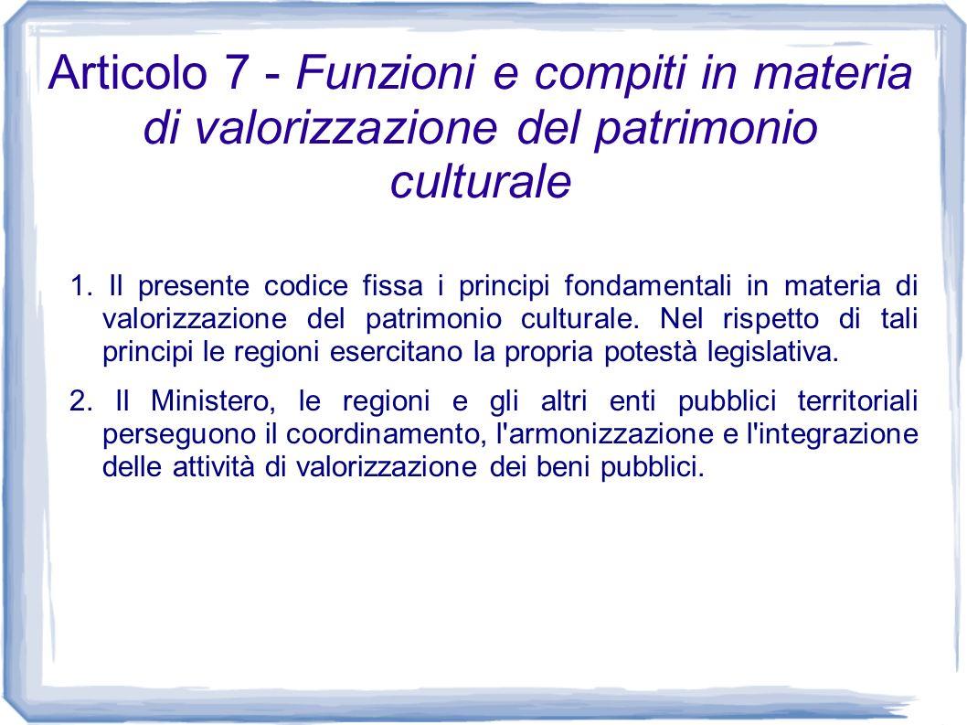 Articolo 7 - Funzioni e compiti in materia di valorizzazione del patrimonio culturale
