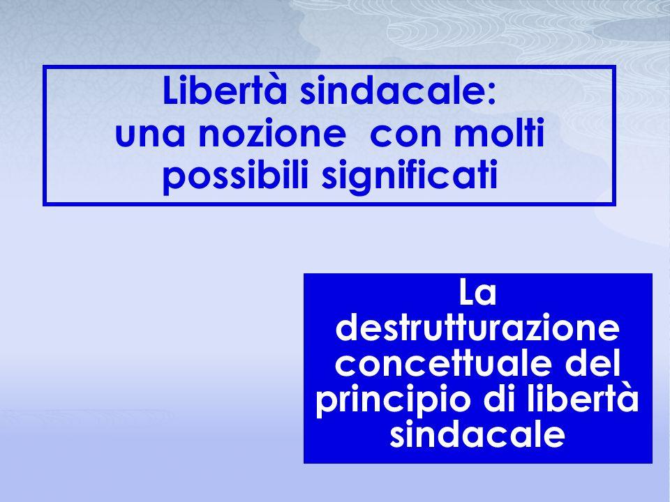 La destrutturazione concettuale del principio di libertà sindacale