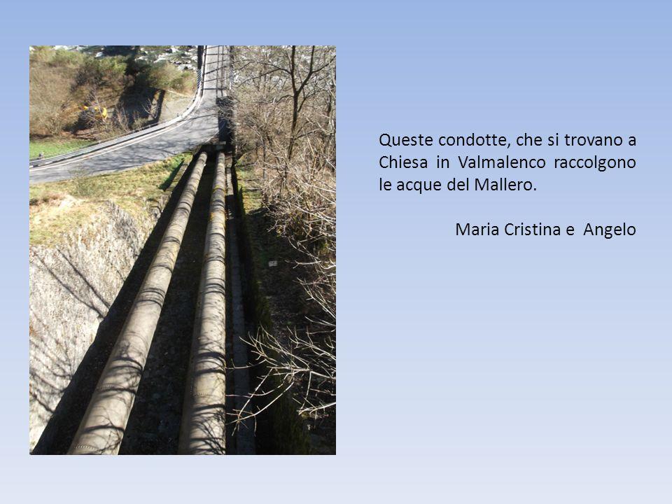 Queste condotte, che si trovano a Chiesa in Valmalenco raccolgono le acque del Mallero.