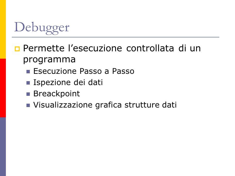Debugger Permette l'esecuzione controllata di un programma
