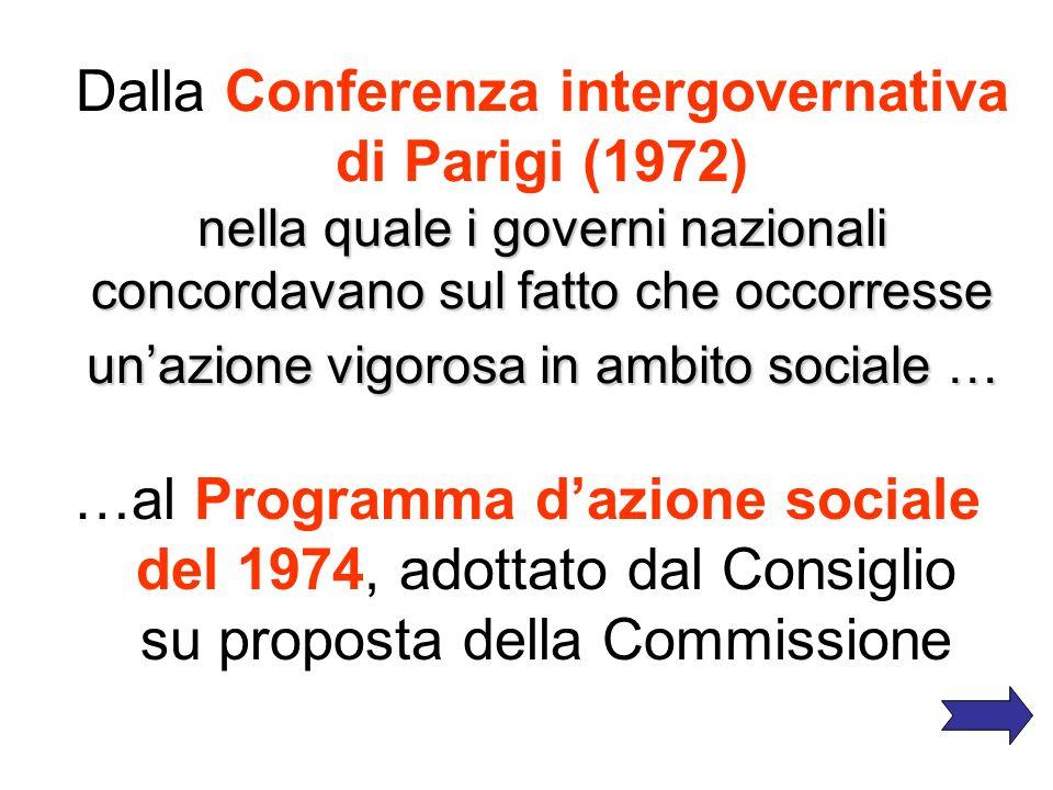 Dalla Conferenza intergovernativa di Parigi (1972) nella quale i governi nazionali concordavano sul fatto che occorresse un'azione vigorosa in ambito sociale …
