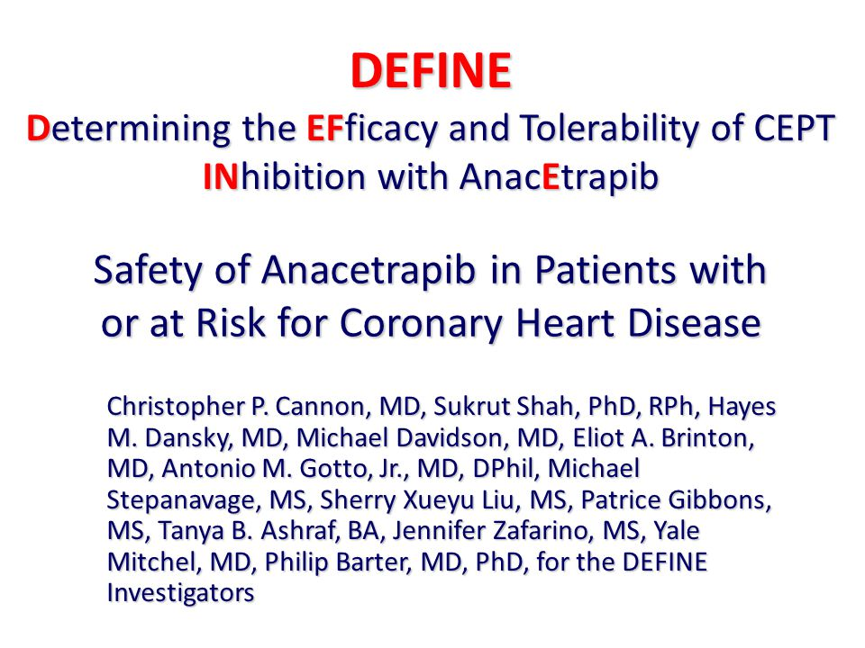 DEFINE Determining the EFficacy and Tolerability of CEPT. INhibition with AnacEtrapib.