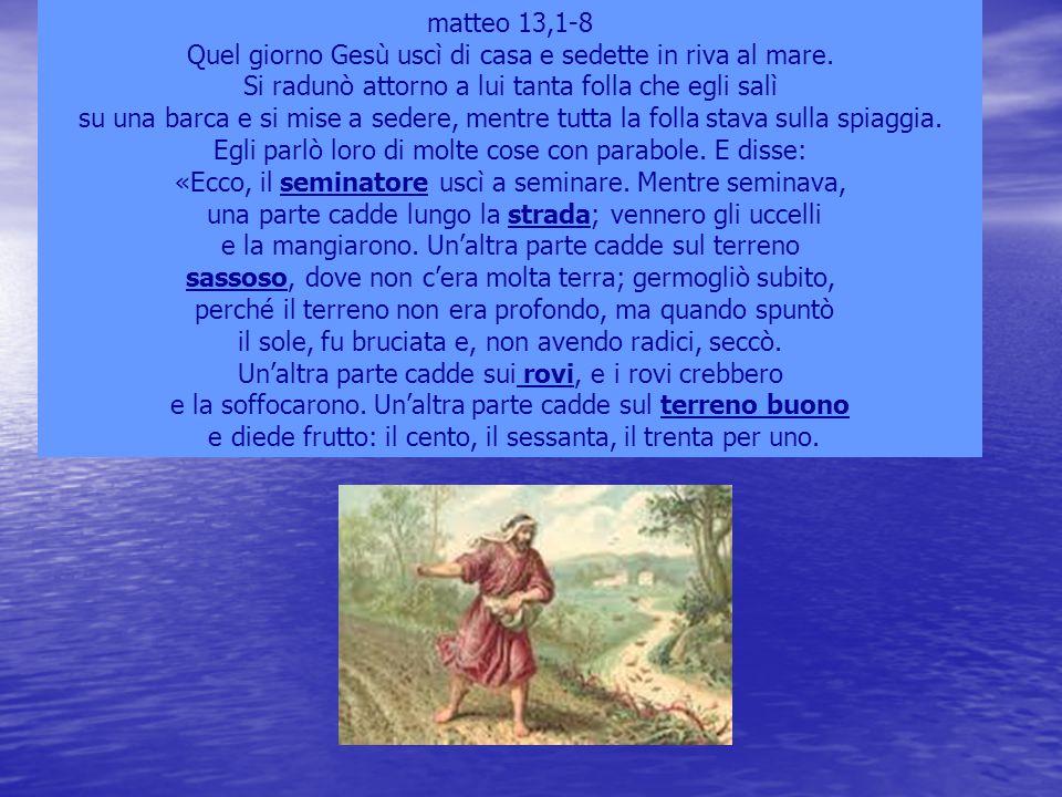 Quel giorno Gesù uscì di casa e sedette in riva al mare.