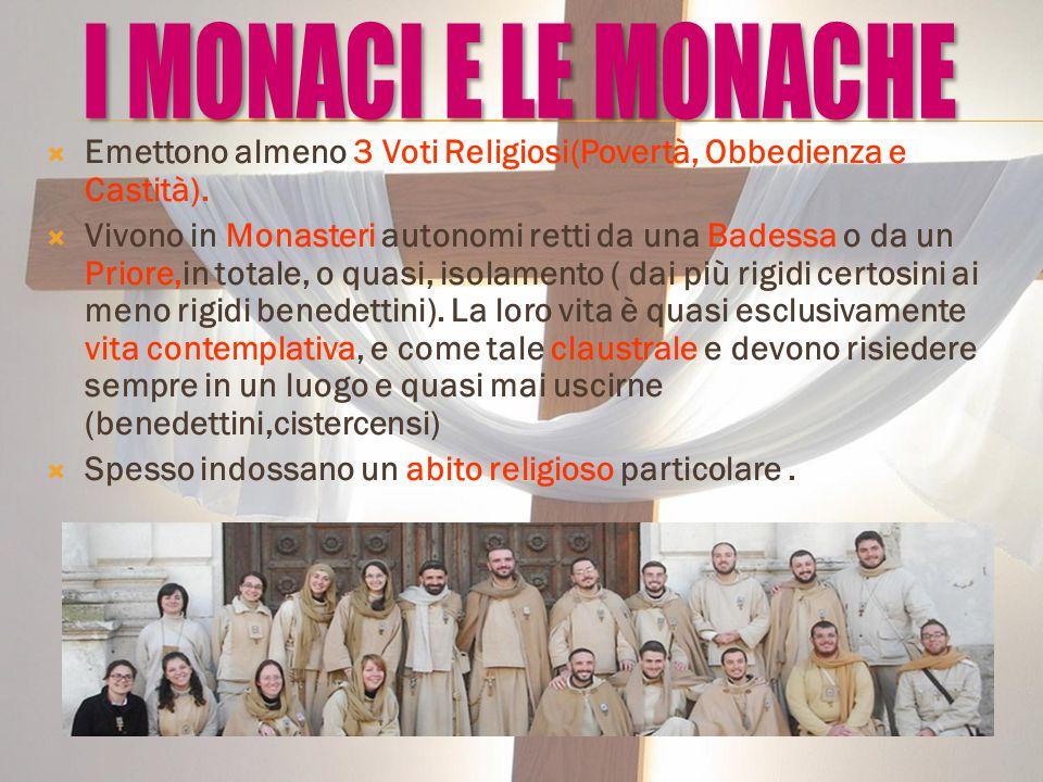 I MONACI E LE MONACHE Emettono almeno 3 Voti Religiosi(Povertà, Obbedienza e Castità).