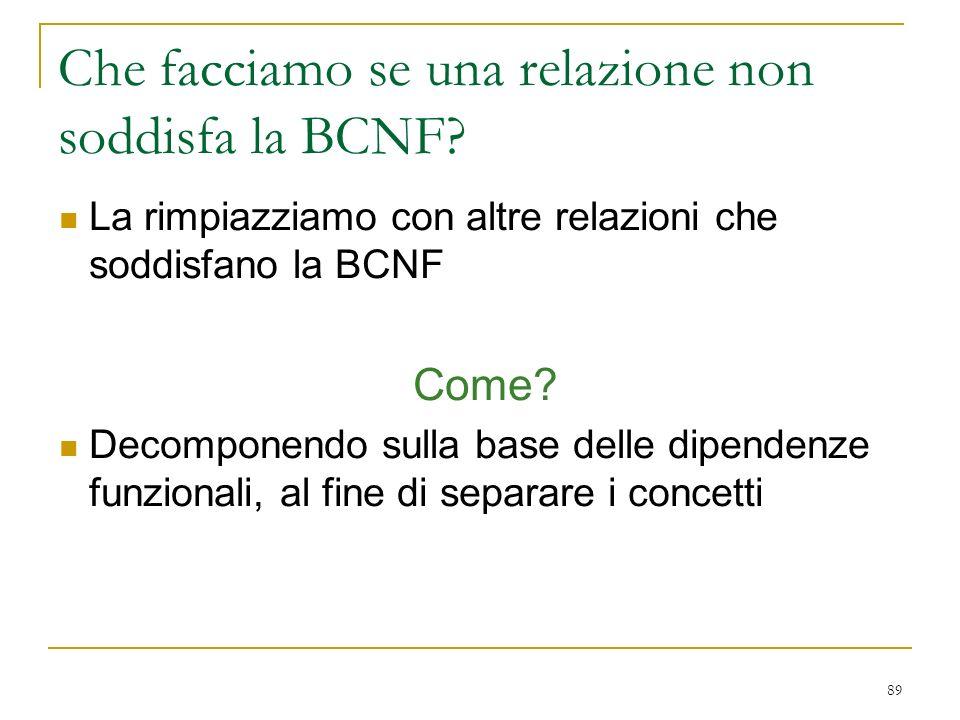 Che facciamo se una relazione non soddisfa la BCNF
