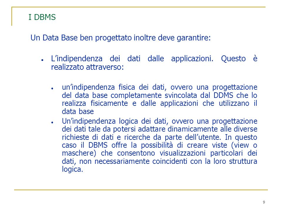 I DBMS Un Data Base ben progettato inoltre deve garantire: