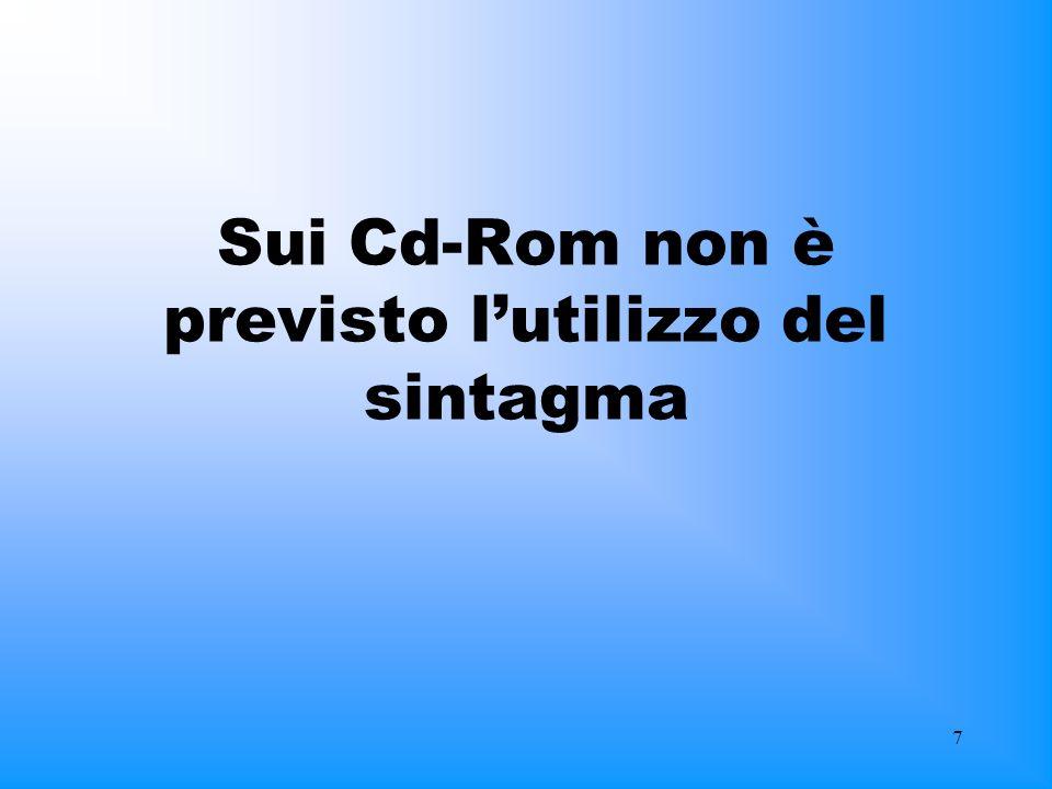 Sui Cd-Rom non è previsto l'utilizzo del sintagma