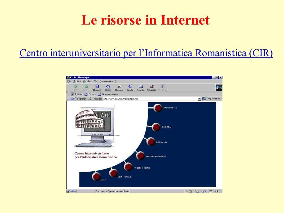 Le risorse in Internet Centro interuniversitario per l'Informatica Romanistica (CIR)