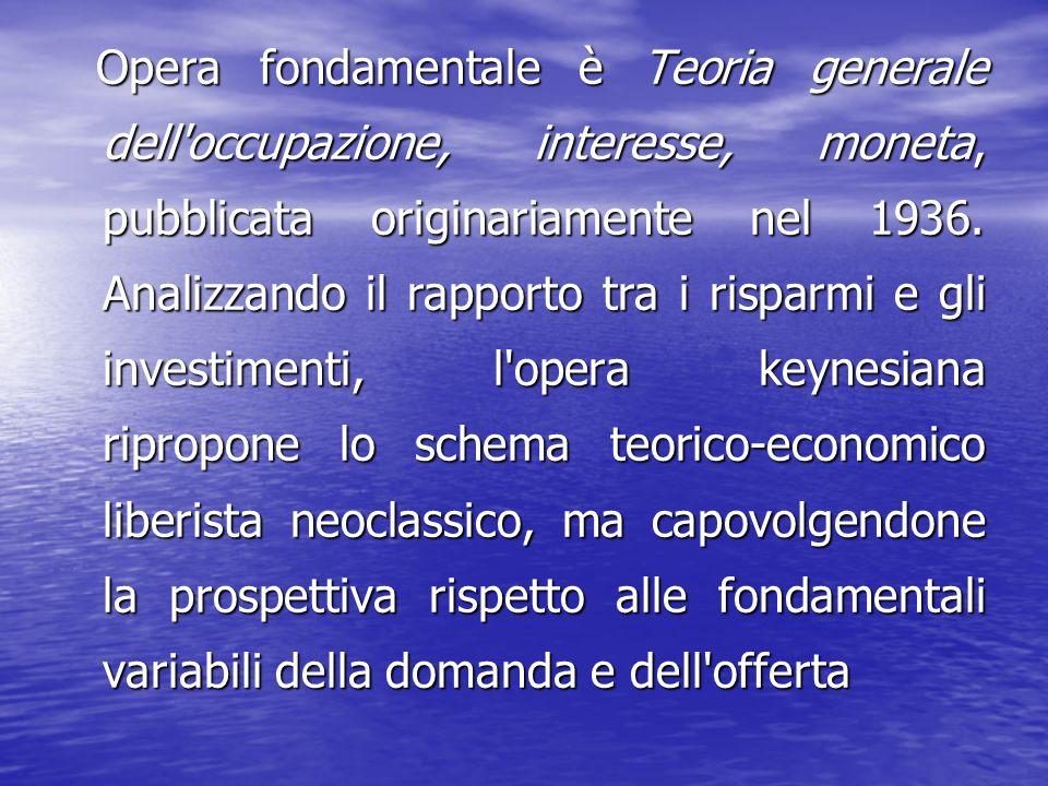 Opera fondamentale è Teoria generale dell occupazione, interesse, moneta, pubblicata originariamente nel 1936.