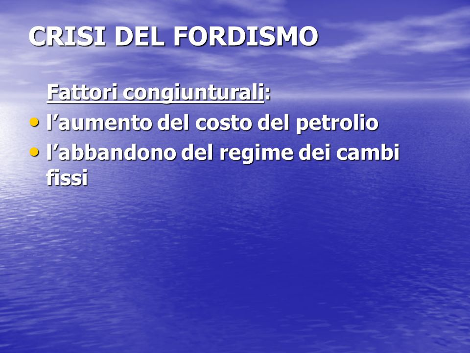 CRISI DEL FORDISMO Fattori congiunturali: