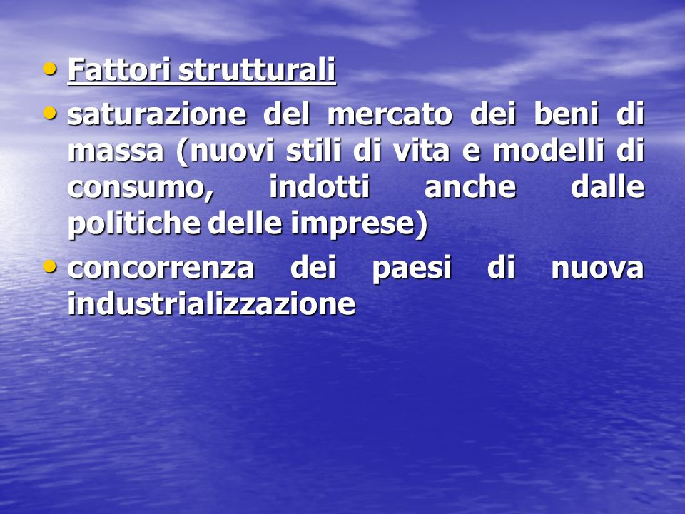 Fattori strutturali saturazione del mercato dei beni di massa (nuovi stili di vita e modelli di consumo, indotti anche dalle politiche delle imprese)