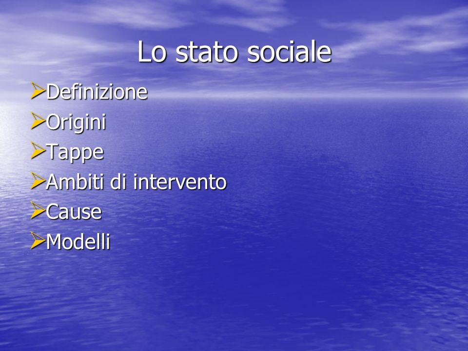 Lo stato sociale Definizione Origini Tappe Ambiti di intervento Cause