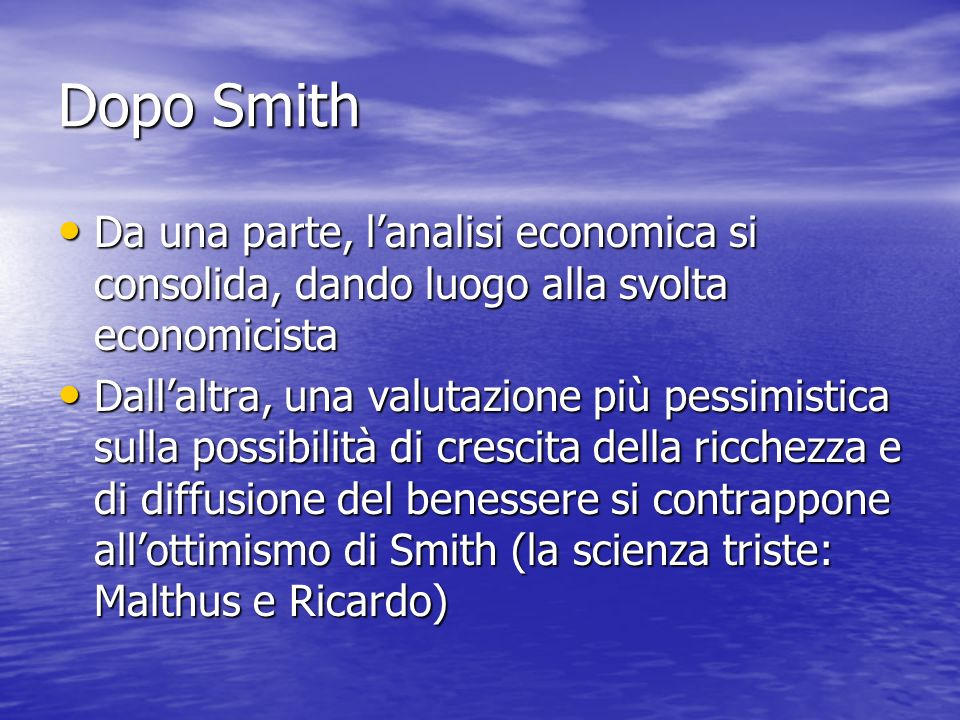 Dopo Smith Da una parte, l'analisi economica si consolida, dando luogo alla svolta economicista.