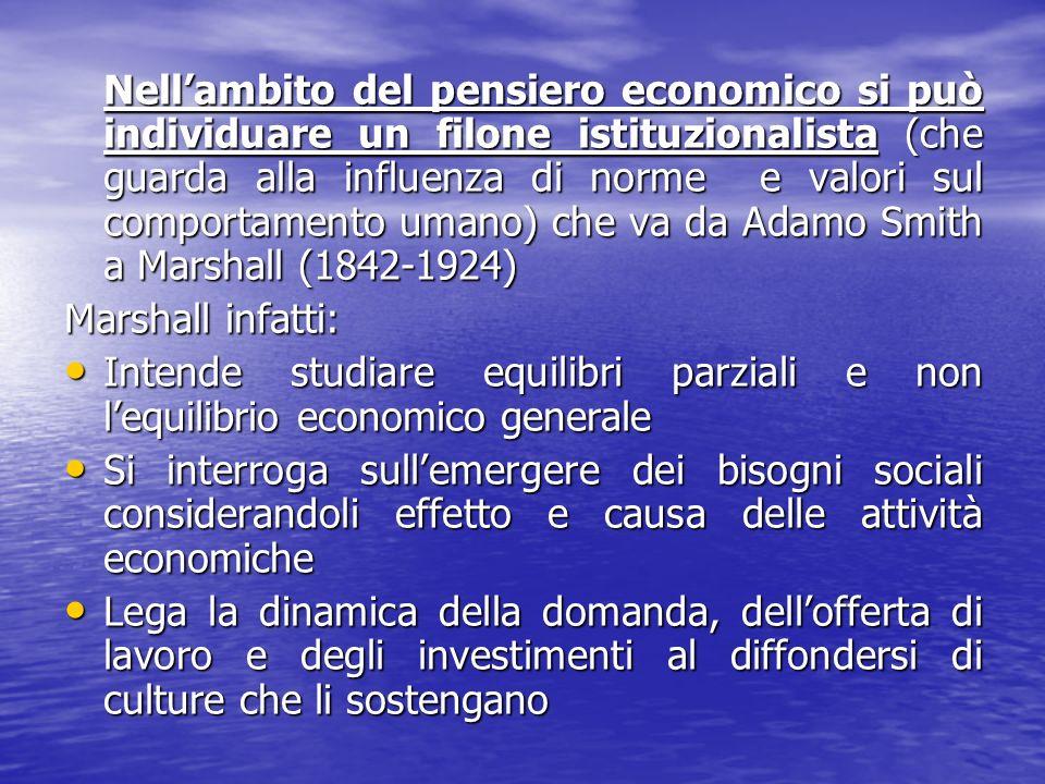 Nell'ambito del pensiero economico si può individuare un filone istituzionalista (che guarda alla influenza di norme e valori sul comportamento umano) che va da Adamo Smith a Marshall (1842-1924)