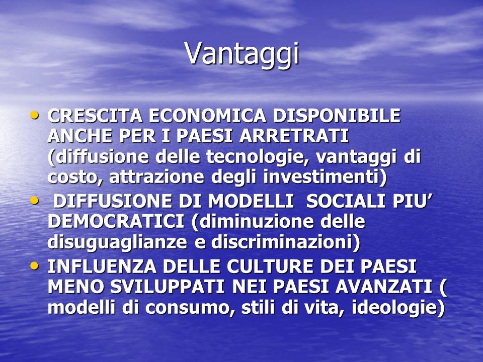 Vantaggi CRESCITA ECONOMICA DISPONIBILE ANCHE PER I PAESI ARRETRATI (diffusione delle tecnologie, vantaggi di costo, attrazione degli investimenti)