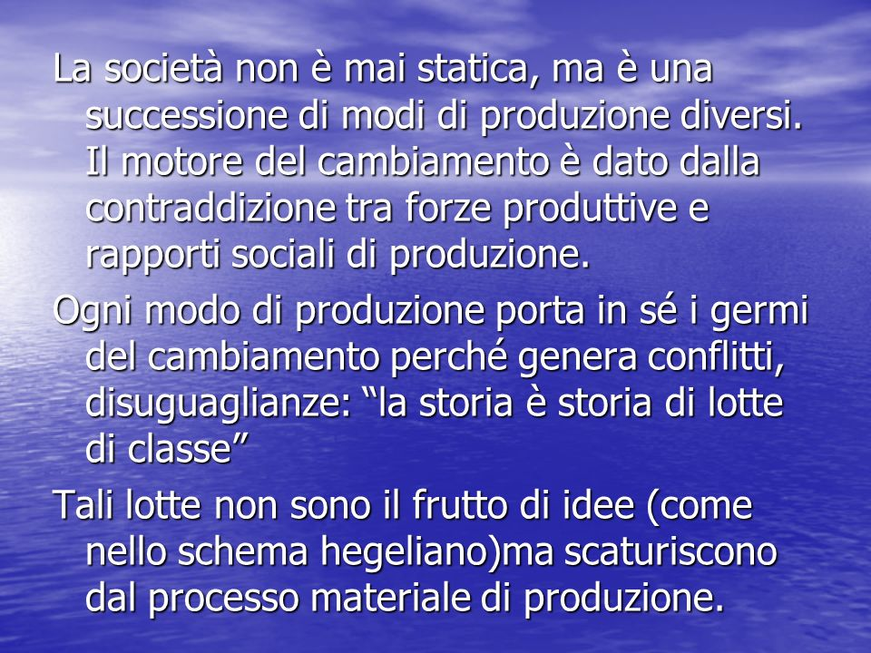 La società non è mai statica, ma è una successione di modi di produzione diversi.