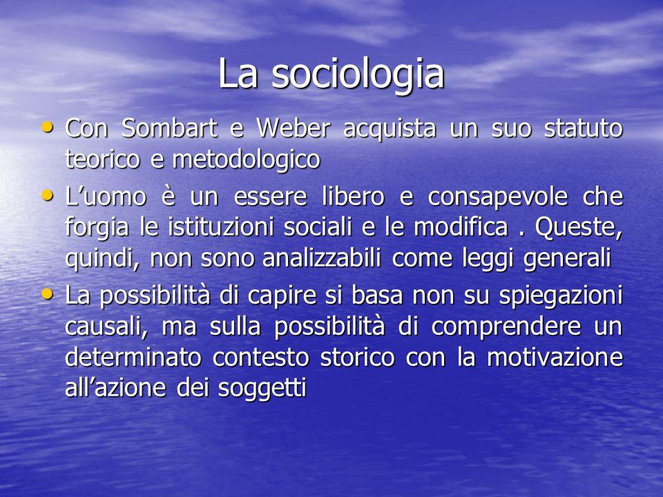 La sociologia Con Sombart e Weber acquista un suo statuto teorico e metodologico.