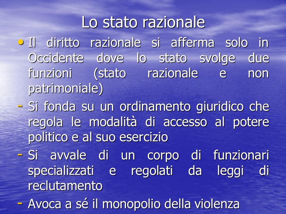 Lo stato razionale Il diritto razionale si afferma solo in Occidente dove lo stato svolge due funzioni (stato razionale e non patrimoniale)