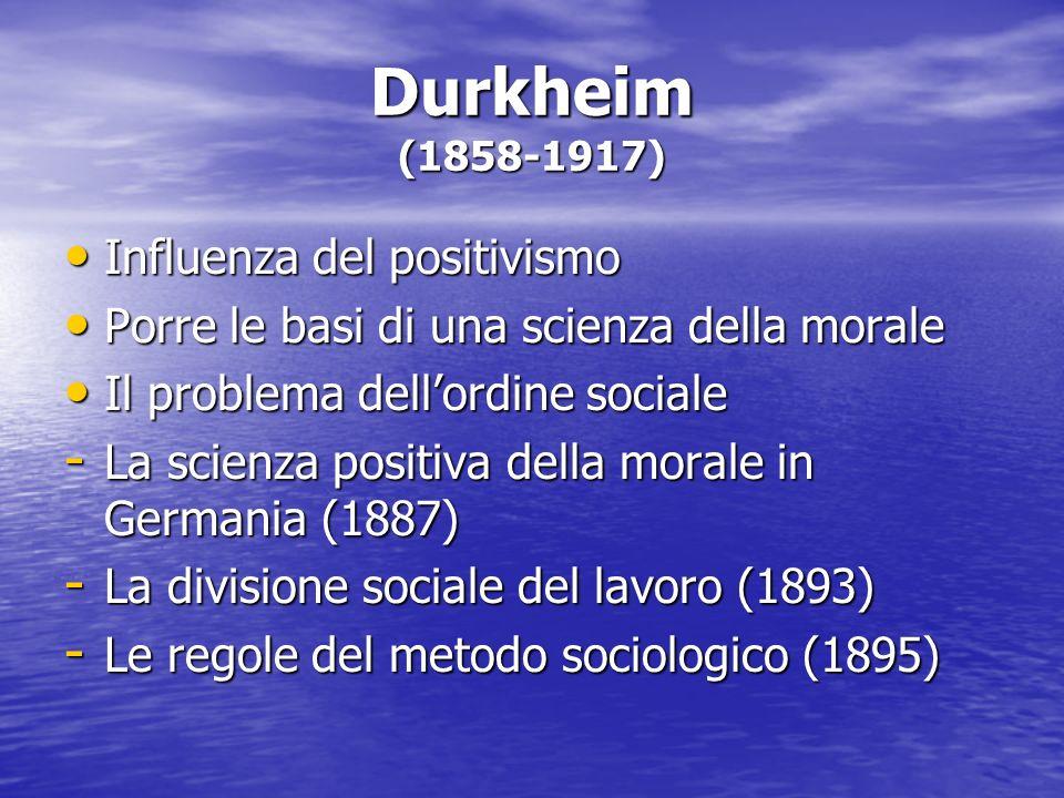 Durkheim (1858-1917) Influenza del positivismo