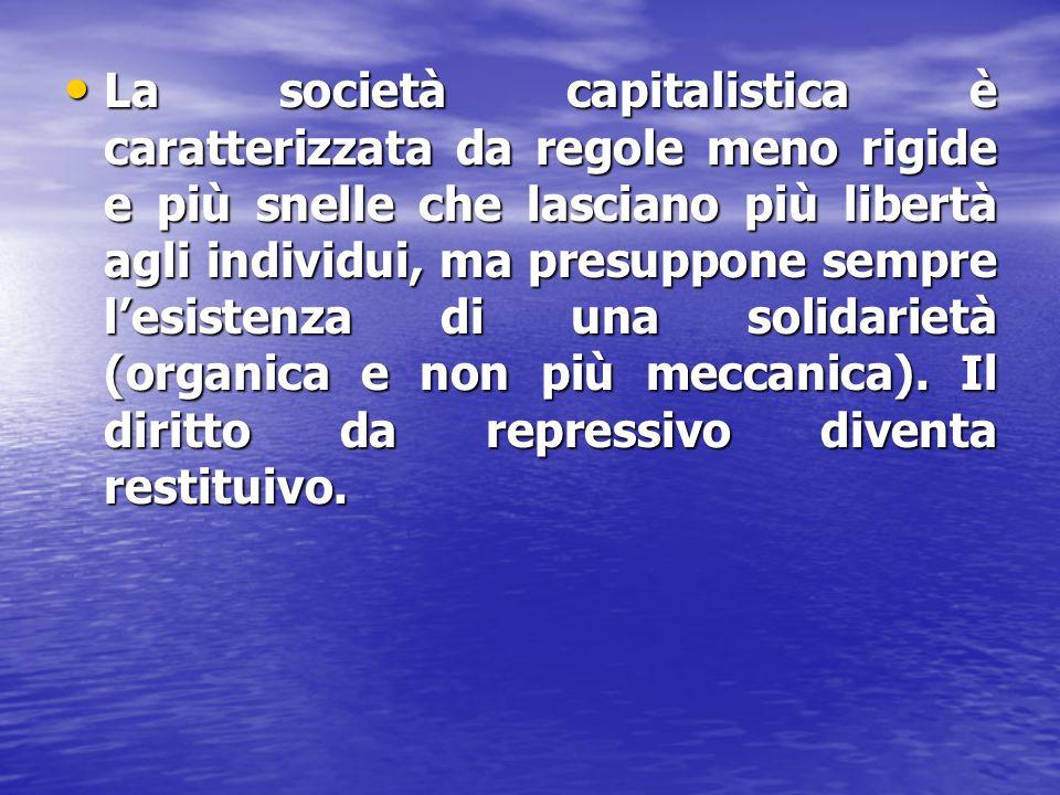 La società capitalistica è caratterizzata da regole meno rigide e più snelle che lasciano più libertà agli individui, ma presuppone sempre l'esistenza di una solidarietà (organica e non più meccanica).