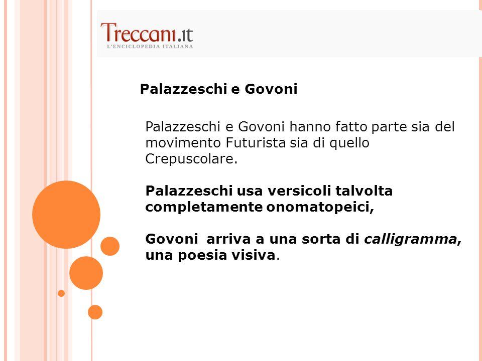 Palazzeschi e Govoni Palazzeschi e Govoni hanno fatto parte sia del movimento Futurista sia di quello Crepuscolare.