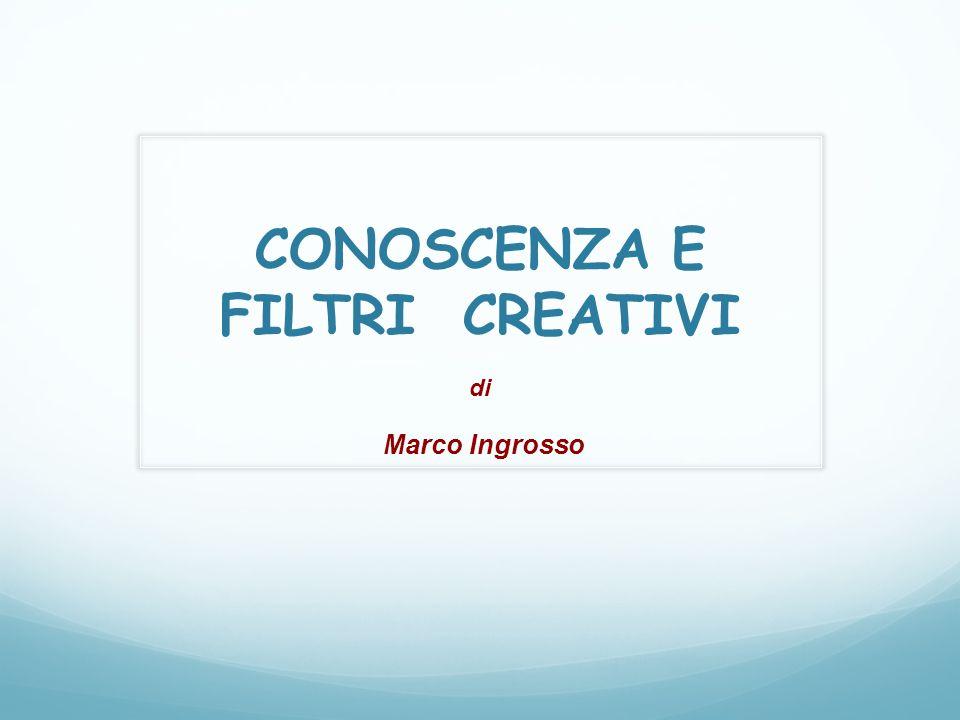 CONOSCENZA E FILTRI CREATIVI