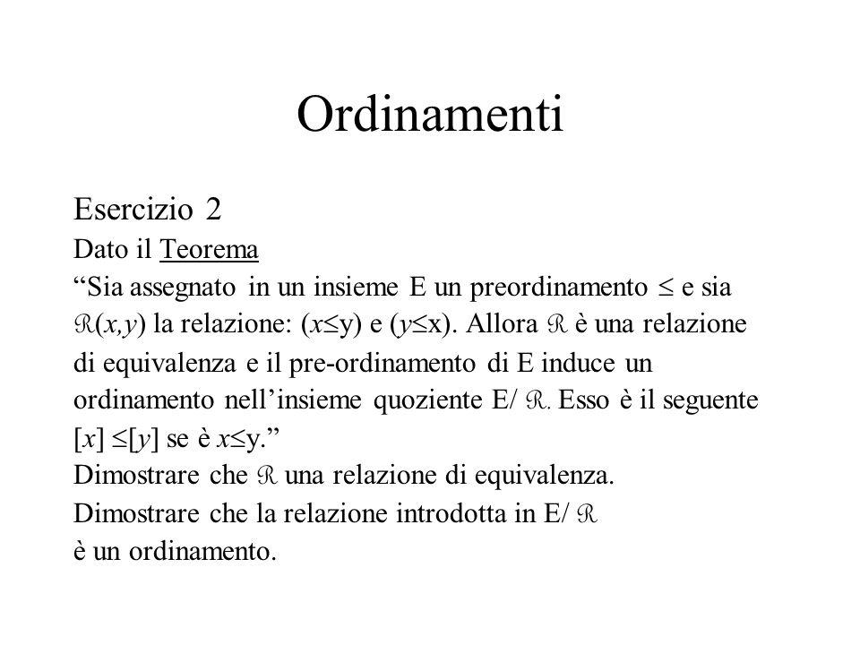 Ordinamenti Esercizio 2 Dato il Teorema