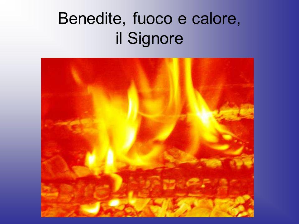 Benedite, fuoco e calore, il Signore