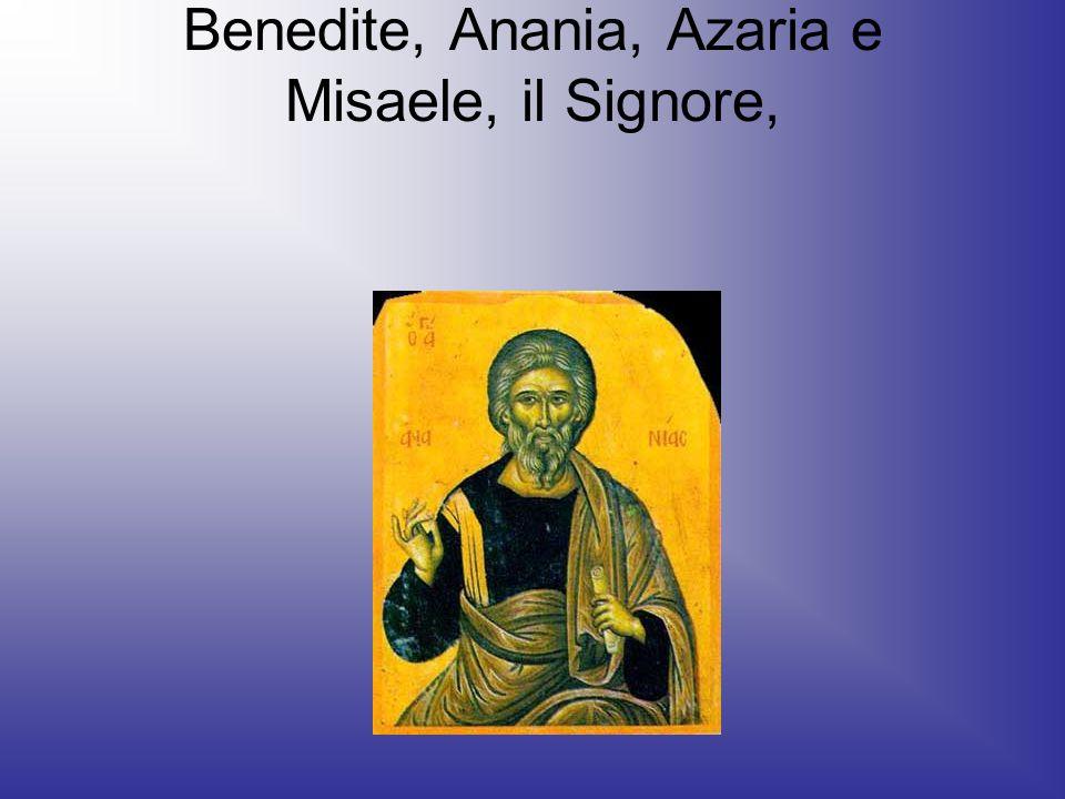 Benedite, Anania, Azaria e Misaele, il Signore,