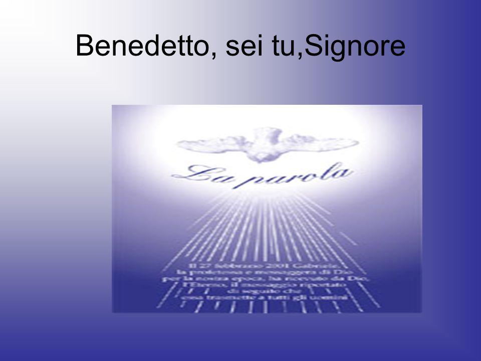Benedetto, sei tu,Signore