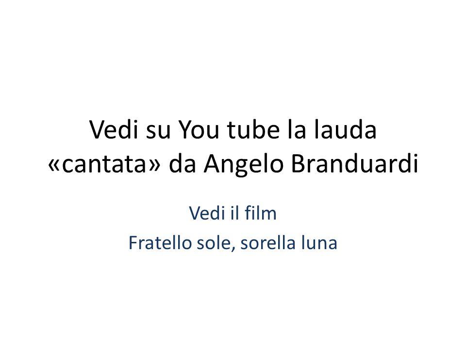 Vedi su You tube la lauda «cantata» da Angelo Branduardi