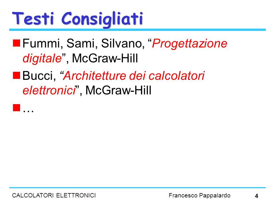 Testi Consigliati Fummi, Sami, Silvano, Progettazione digitale , McGraw-Hill. Bucci, Architetture dei calcolatori elettronici , McGraw-Hill.