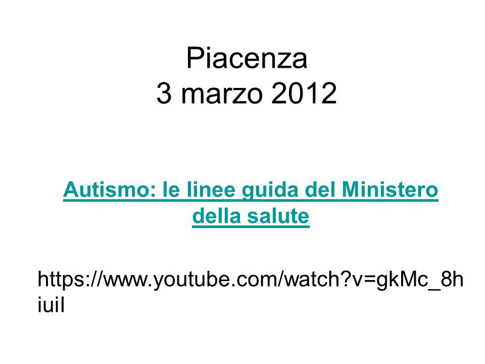 Piacenza 3 marzo 2012 Autismo: le linee guida del Ministero della salute https://www.youtube.com/watch v=gkMc_8hiuiI
