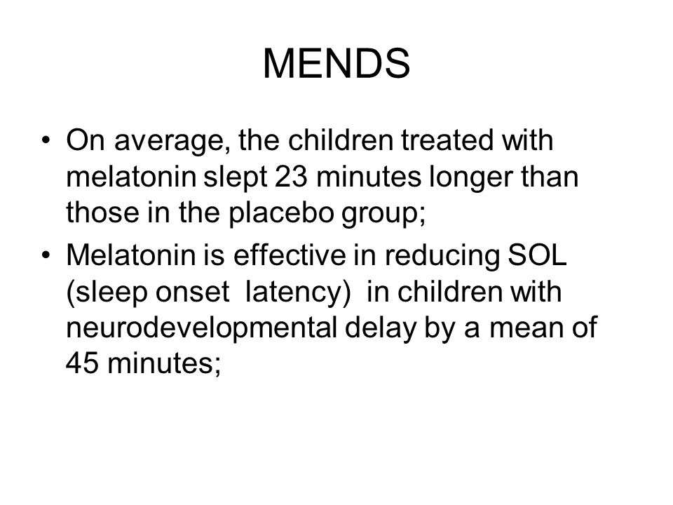 MENDS On average, the children treated with melatonin slept 23 minutes longer than those in the placebo group;