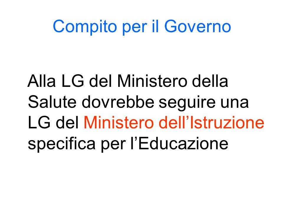 Compito per il Governo Alla LG del Ministero della Salute dovrebbe seguire una LG del Ministero dell'Istruzione specifica per l'Educazione.