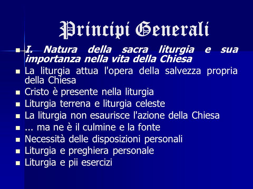 Principi Generali I. Natura della sacra liturgia e sua importanza nella vita della Chiesa.